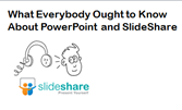 What everybody ought to know about PowerPoint and Slide Share